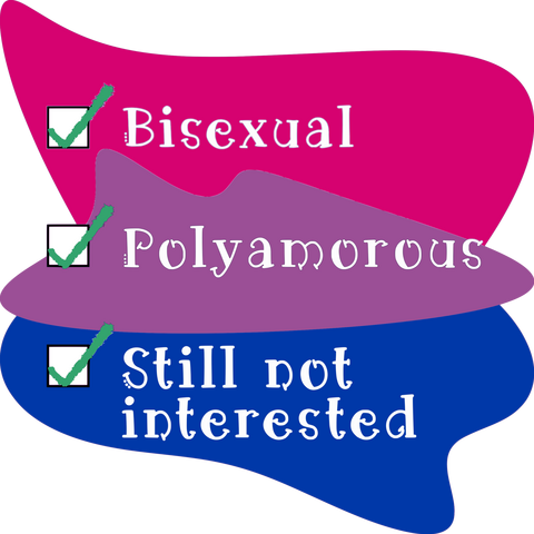 [checkmark] Bisexual [checkmark] Polyamorous [checkmark] Still not interested