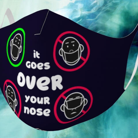 A mask with the words It Goes Over Your Nose